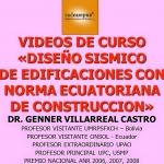 """VIDEOS DEL CURSO """"DISEÑO SÍSMICO DE EDIFICACIONES CON NORMA ECUATORIANA DE CONSTRUCCIÓN"""" [Dr. Genner Villarreal]"""